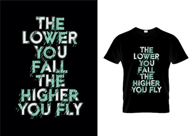 Cuanto más bajo caes, más alto vuelas, tipografía, diseño de camiseta