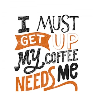 Debo levantarme, mi café me necesita: letras tipográficas escritas a mano.