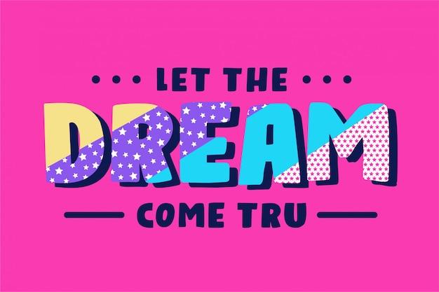 Deja que el sueño se haga realidad - tipografía