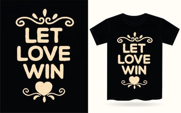 Deje que el amor gane la tipografía dibujada a mano para la camiseta