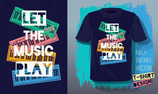Deje que la música toque el lema de las letras piano de instrumentos musicales de estilo boceto retro para el diseño de camisetas