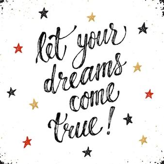 Deje que sus sueños se hagan realidad. letras inspiradas dibujadas a mano con pincel seco. frase manuscrita con estrellas aisladas sobre fondo blanco. tipografía moderna de tinta.