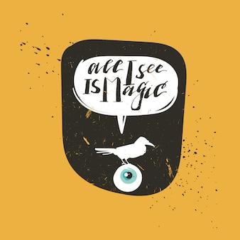 Dibujado a mano dibujos animados abstractos feliz halloween ilustración cartel o sello con cuervo, ojo y cita de caligrafía manuscrita moderna todo lo que veo es magia en el fondo.