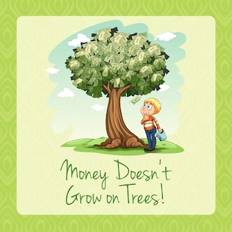 El dinero no crece en los árboles.