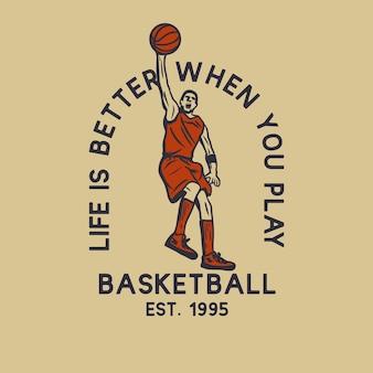 Diseñar la vida es mejor cuando juegas baloncesto est 1995 con un hombre jugando baloncesto haciendo slam dunk ilustración vintage