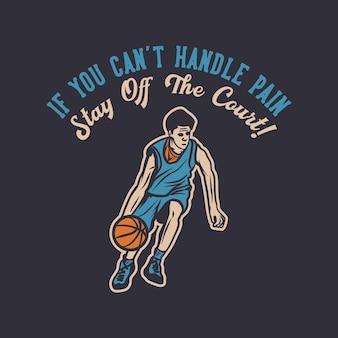 Diseñe si no puede manejar el dolor, manténgase fuera de la cancha con el hombre regateando baloncesto ilustración vintage