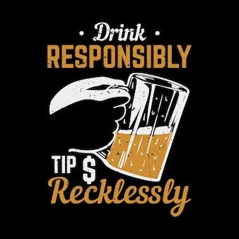 Diseño de camiseta beber propina responsablemente de forma imprudente con un vaso de cerveza ilustración vintage