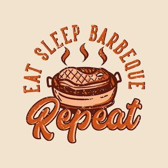 Diseño de camiseta comer dormir barbacoa repetir con ilustración vintage de carne a la parrilla