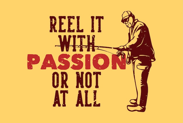 Diseño de camiseta enrolle con pasión con pescador ilustración vintage