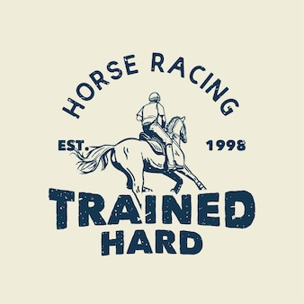 Diseño de camiseta, lema, tipografía, carreras de caballos entrenado duro con hombre montando a caballo ilustración vintage