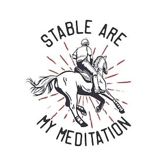 Diseño de camiseta, lema, tipografía, estable, son mi meditación con hombre montando a caballo ilustración vintage