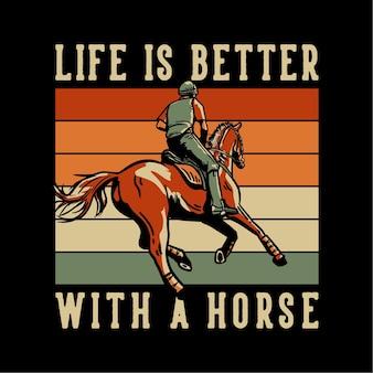 Diseño de camiseta lema tipografía la vida es mejor con un caballo con hombre montando a caballo ilustración vintage