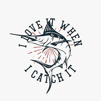 Diseño de camiseta me encanta cuando lo atrapo con ilustración vintage de pez marlin