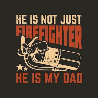 Diseño de camiseta él no es solo bombero, es mi papá con extintor y fondo gris ilustración vintage