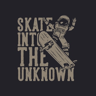 Diseño de camiseta patinar hacia lo desconocido con astronauta montando patineta ilustración vintage