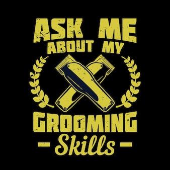 Diseño de camiseta, pregúntame acerca de mis habilidades de aseo con cortadora de cabello y fondo negro, ilustración vintage.