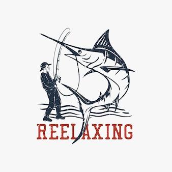 Diseño de camiseta reelaxing con hombre pescando pez aguja ilustración vintage