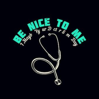Diseño de camiseta sea bueno conmigo, tal vez su médico algún día con estetoscopio ilustración vintage