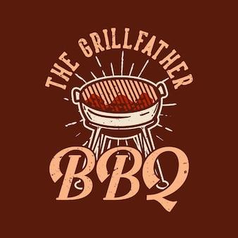 Diseño de camiseta the grillfather bbq con parrilla ilustración vintage