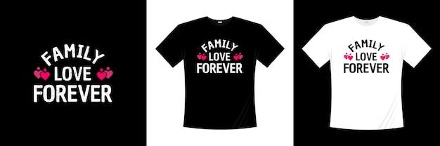 Diseño de camiseta de tipografía de amor familiar para siempre. amor, camiseta romántica