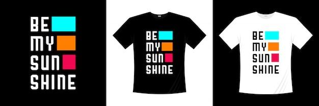 Diseño de camiseta de tipografía be my sunshine