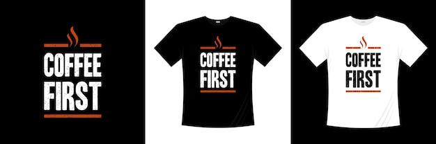 Diseño de camiseta de tipografía de café primero