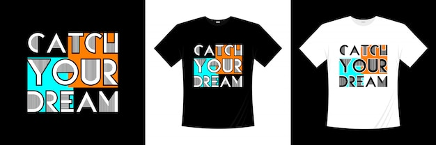 Diseño de camiseta de tipografía catch your dream