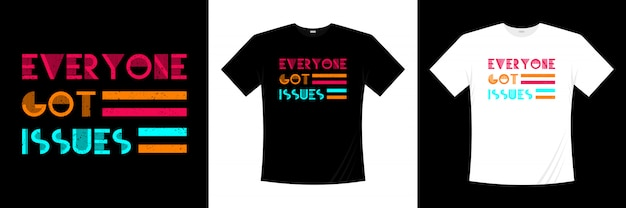 Diseño de camiseta de tipografía everyone got issues