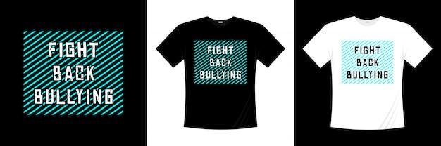 Diseño de camiseta de tipografía fight back bullying
