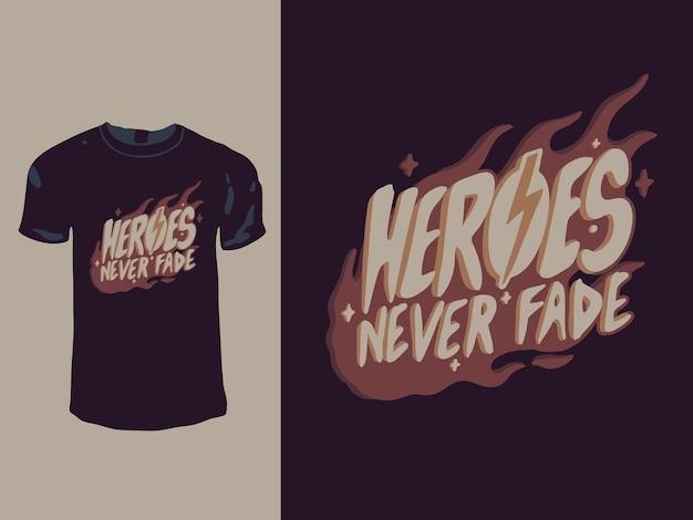 Diseño de camiseta de tipografía heroes never fade