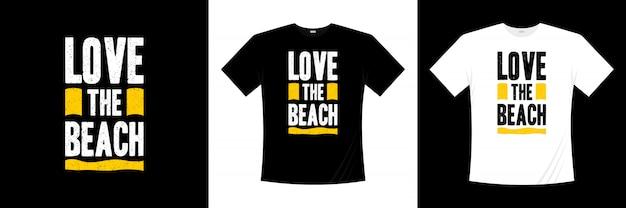 Diseño de camiseta de tipografía love the beach