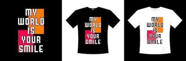 Diseño de camiseta de tipografía my world is your smile