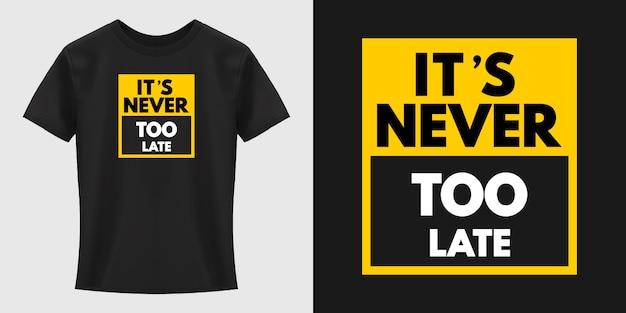 Diseño de camiseta de tipografía nunca es demasiado tarde