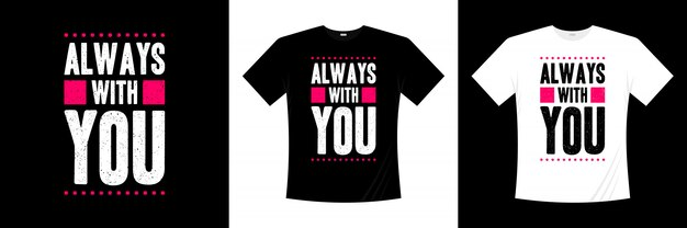 Diseño de camiseta tipografía siempre contigo