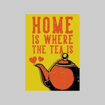 Diseño de carteles vintage en casa es donde el té es ilustración retro