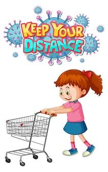 Diseño de fuente keep your distance con una niña de pie junto al carrito de compras aislado en blanco