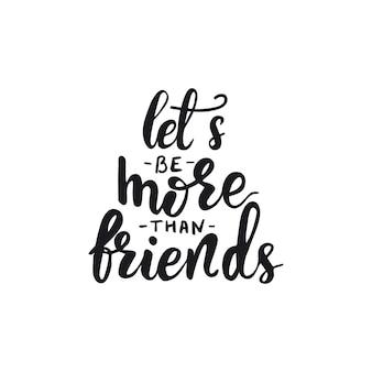 Diseño de la tarjeta con letras. seamos más que amigos. ilustración vectorial