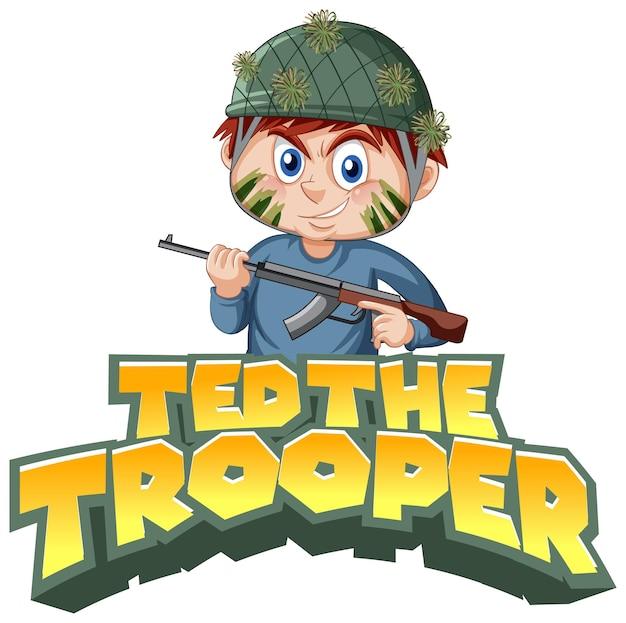 Diseño de texto del logotipo de ted the trooper con un niño sosteniendo un rifle