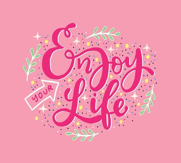 Disfruta de tu vida, letras a mano, citas motivacionales.