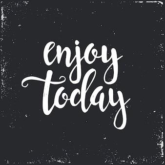 Disfrutar hoy. cartel de tipografía dibujada a mano.