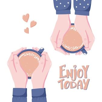 Disfrute hoy, tarjeta de felicitación, pancarta con dos pares de manos sosteniendo una taza de café caliente