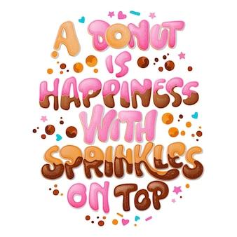 Una dona es felicidad con chispas en la parte superior, divertida frase de letras de juego. diseño temático de donas y dulces.