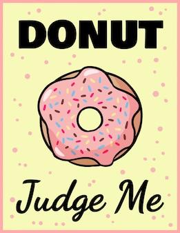 Donut me juzga, cita letras graciosas. rosquilla rosa esmaltada