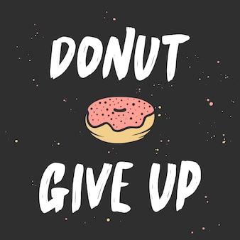 Donut renunciar con donut, letras escritas a mano