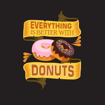 Donuts cita y diciendo. todo es mejor con donuts.