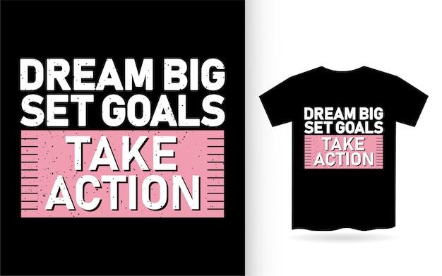 Dream big set objetivos tomar acción tipografía camiseta
