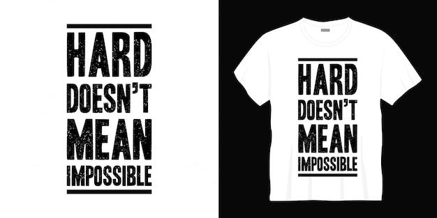 Duro no significa diseño de camiseta de tipografía imposible