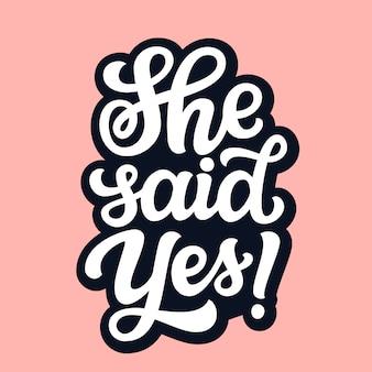 Ella dijo que sí. texto dibujado a mano