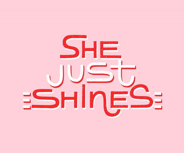 Ella simplemente brilla: cita moderna inspiradora de caligrafía femenina.