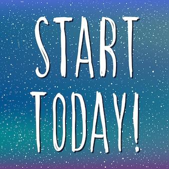 Empezar hoy. letras escritas a mano y cubierta de malla de cielo nocturno esterry hecha a mano para diseño de tarjetas de motivación empresarial, invitación, camiseta, libro, pancarta, póster, álbum de recortes, álbum, etc.